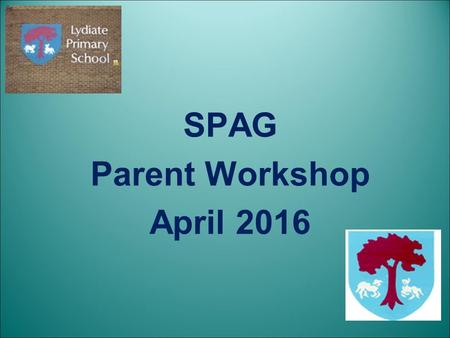 SPAG Parent Workshop April Agenda English and the new SPaG curriculum How to help your children at home How we teach SPaG Sample questions from.