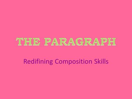 Redifining Composition Skills. What's a paragraph? A group of sentences that develop a main idea, in other words, a topic. Paragraph lengths varies, as.