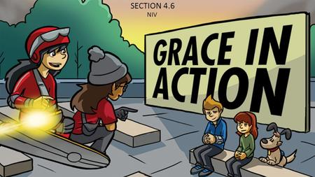 SECTION 4.6 NIV 1. When we remember how much grace God gives to us, we should want to show grace to others. God's Word tells us to do good to everyone,