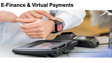 E-Finance & Virtual Payments.  Google Now  Mobile Banking  Uber / Paytm Free Rides.