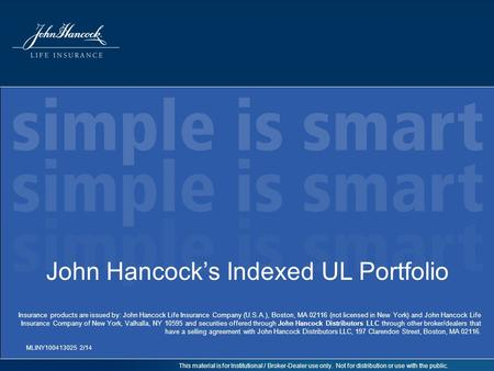 This material is for Institutional / Broker-Dealer use only. Not for distribution or use with the public. John Hancock's Indexed UL Portfolio MLINY