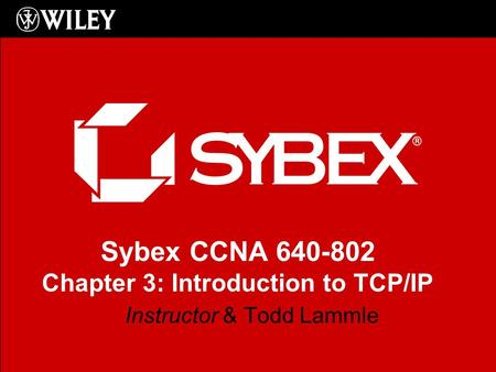 Sybex CCNA Chapter 3: Introduction to TCP/IP Instructor & Todd Lammle.