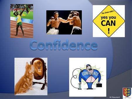 Mr Beaumont. Understand the need for high self confidence and self efficacy for performance Describe various factors can affect self efficacy Explain.