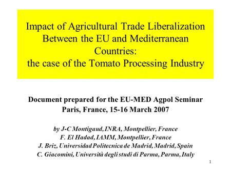 1 Impact of Agricultural Trade Liberalization Between the EU and Mediterranean Countries: the case of the Tomato Processing Industry Document prepared.