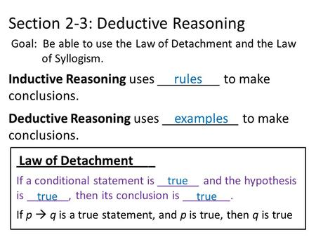 Section 2-3: Deductive Reasoning Goal: Be able to use the Law of Detachment and the Law of Syllogism. Inductive Reasoning uses _________ to make conclusions.