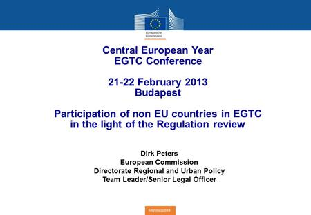 Regionalpolitik Central European Year EGTC Conference February 2013 Budapest Participation of non EU countries in EGTC in the light of the Regulation.