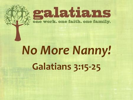 No More Nanny! Galatians 3: If the Law does not contribute to justification OR sanctification, then why did God give it to us?If the Law does not.