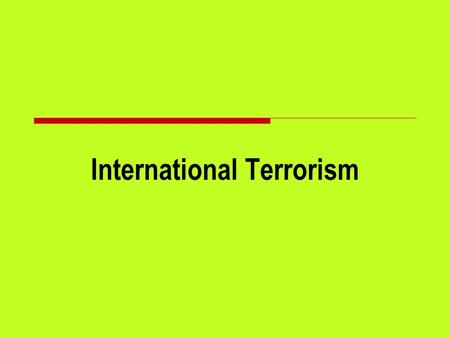 International Terrorism. Three important UN resolutions (1368, 1373 and 1377) after 9/11 attacks:  affirmed the right of self-defense,  found terrorism.