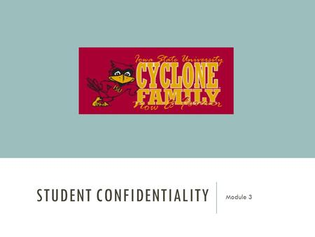 STUDENT CONFIDENTIALITY Module 3. CONTENT A. Information i.Public Information ii.Confidential Information B. Legal Issues C. Grade Release Form D. Adviser.