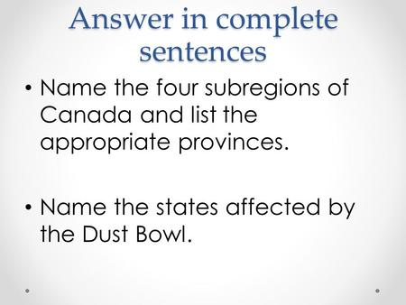 Answer in complete sentences Name the four subregions of Canada and list the appropriate provinces. Name the states affected by the Dust Bowl.