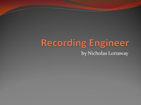 By Nicholas Lorraway. Education No education required Recommended that courses in recording engineering, recording art and physics Courses can be obtained.