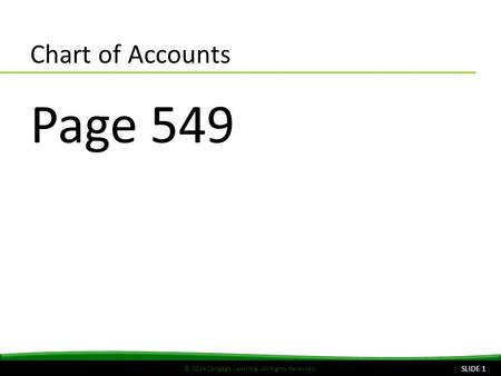 © 2014 Cengage Learning. All Rights Reserved. Chart of Accounts Page 549 SLIDE 1.