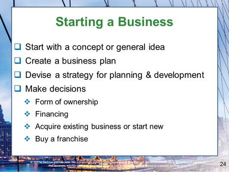 Starting a Business  Start with a concept or general idea  Create a business plan  Devise a strategy for planning & development  Make decisions  Form.