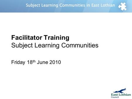 Facilitator Training Subject Learning Communities Friday 18 th June 2010.