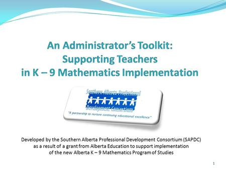 Developed by the Southern Alberta Professional Development Consortium (SAPDC) as a result of a grant from Alberta Education to support implementation of.