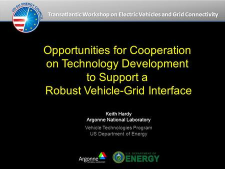 Transatlantic Workshop on Electric Vehicles and Grid Connectivity Opportunities for Cooperation on Technology Development to Support a Robust Vehicle-Grid.