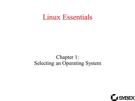 Linux Essentials Chapter 1: Selecting an Operating System.
