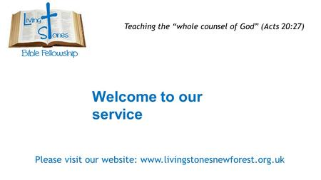 "Welcome to our service Teaching the ""whole counsel of God"" (Acts 20:27) Please visit our website:"