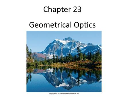 Chapter 23 Geometrical Optics. The <strong>Reflection</strong> of Light If a stone is dropped into a pond, circular waves emanate from the point where it landed. Rays,