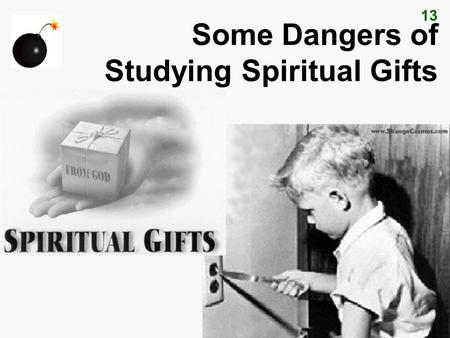 13 Some Dangers of Studying Spiritual Gifts 13 Dangers of Studying Gifts 1) Division from comparison and competition a) Seeing your gift as unimportant.