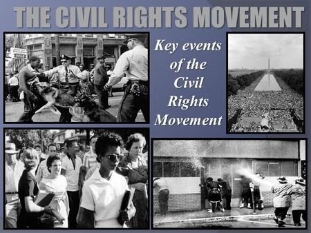 THE CIVIL RIGHTS MOVEMENT Key events of the Civil Rights Movement.