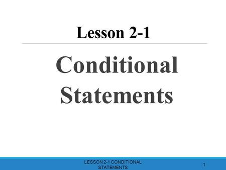 Lesson 2-1 LESSON 2-1 CONDITIONAL STATEMENTS 1 Conditional Statements.
