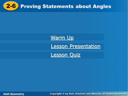 2-6 Proving Statements about Angles Holt Geometry Warm Up Warm Up Lesson Presentation Lesson Presentation Lesson Quiz Lesson Quiz.