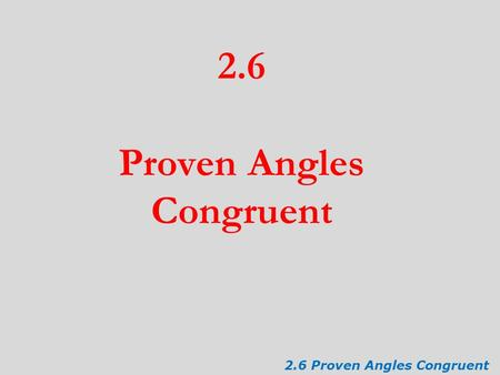 2.6 Proven Angles Congruent. Objective: To prove and apply theorems about angles. 2.6 Proven Angles Congruent.