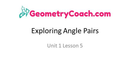 Exploring Angle Pairs Unit 1 Lesson 5. Exploring Angle Pairs Students will be able to: Identify Special Angle Pairs and use their relationships to find.