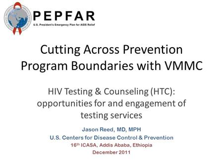 Cutting Across Prevention Program Boundaries with VMMC HIV Testing & Counseling (HTC): opportunities for and engagement of testing services Jason Reed,
