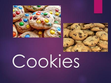 Cookies. Kinds of Cookies  6 Basic Groups of Cookies  Ingredients are all similar.  Doughs differ in consistency.  You also shape the cookies differently.