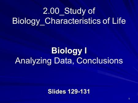 1 Biology I Biology I Analyzing Data, Conclusions Slides _Study of Biology_Characteristics of Life.