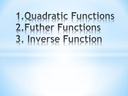 A quadratic function always contains a term in x 2. It can also contain terms in x or a constant. Here are examples of three quadratic functions: The.