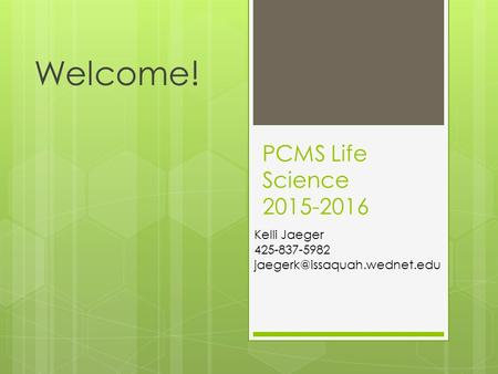 PCMS Life Science Welcome! Kelli Jaeger
