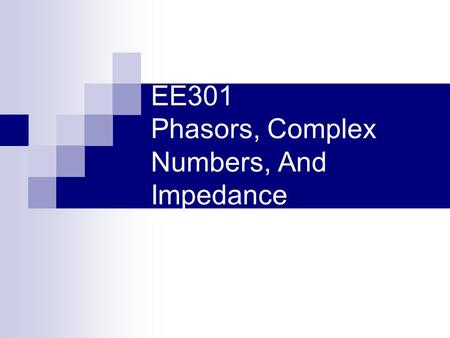 EE301 Phasors, Complex Numbers, And Impedance. Learning Objectives Define a phasor and use phasors to represent sinusoidal voltages and currents Determine.