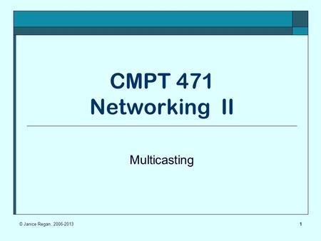 1 CMPT 471 Networking II Multicasting © Janice Regan,