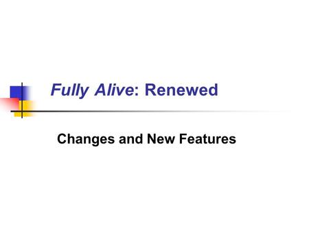 Fully Alive: Renewed Changes and New Features. Student Edition, Grades 1 & 2 Replacement of consumables Addition of new pages to enrich and deepen the.