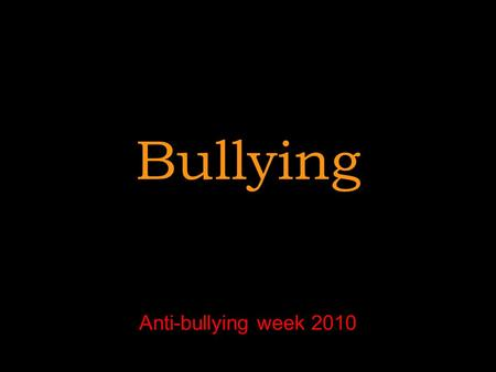 Bullying Anti-bullying week Bullying – What is it? Repeated behaviour that makes someone else feel uncomfortable.