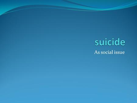 As social issue. Why we select this topic? Because human life is very precious. And we think the issue need to be discuss. To create awareness that suicide.