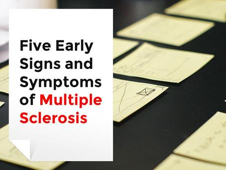 Five Early Signs and Symptoms of Multiple Sclerosis.