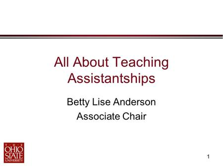 1 All About Teaching Assistantships Betty Lise Anderson Associate Chair.