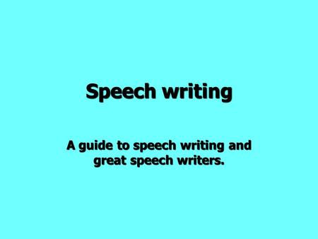 Speech writing A guide to speech writing and great speech writers.