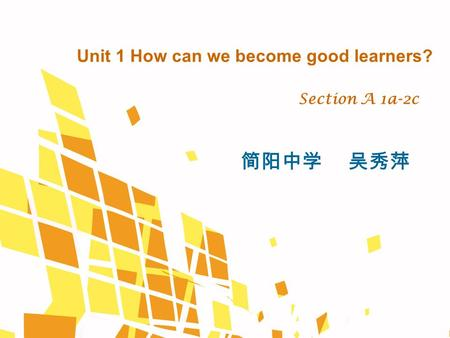 Unit 1 How can we become good learners? Section A 1a-2c 简阳中学 吴秀萍.