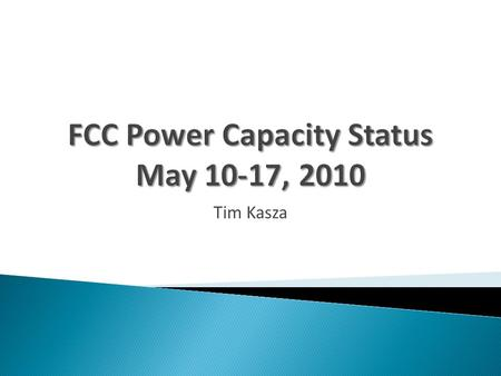 Tim Kasza. FCC UPS and Building Power  Building: 1400A / 1520A (92%)  UPS1: 385KVA / 400KVA (96%)  1078A, 1061A, 1064A / 1110A  UPS2: 27.5KVA / 57KVA.