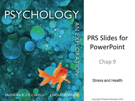 PRS Slides for PowerPoint Chap 9 Stress and Health Copyright © Pearson Education, 2010.