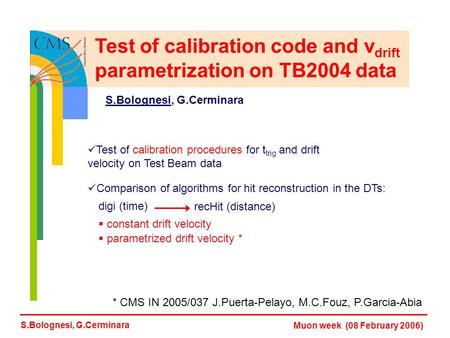 Comparison of algorithms for hit reconstruction in the DTs: Test of calibration procedures for t trig and drift velocity on Test Beam data Test of calibration.