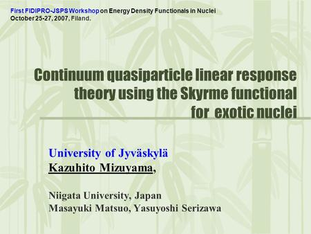 Continuum quasiparticle linear response theory using the Skyrme functional for exotic nuclei University of Jyväskylä Kazuhito Mizuyama, Niigata University,