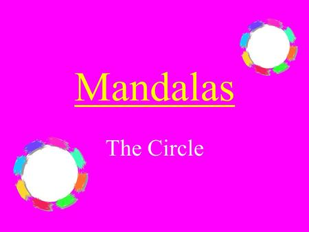Mandalas The Circle. What is a Mandala ? A mandala is an imaginary place thought of during meditation. The circle is a symbol of continuation. The design.