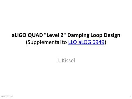ALIGO QUAD Level 2 Damping Loop Design (Supplemental to LLO aLOG 6949)LLO aLOG 6949 J. Kissel G v21.