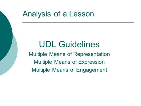 Analysis of a Lesson UDL Guidelines Multiple Means of Representation Multiple Means of Expression Multiple Means of Engagement.